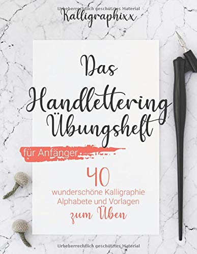 Das Handlettering Übungsheft für Anfänger: 40 wunderschöne Kalligraphie Alphabete und Vorlagen zum Üben (inkl. Grundlagen, Schmuckelemente, Tipps und Tricks)