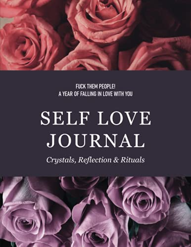 Fuck Them People! A Year Of Falling In Love With You: Self Love Journal, Crystals, Reflection, Ritua