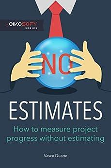 NoEstimates: How To Measure Project Progress Without Estimating (English Edition) por [Vasco Duarte]