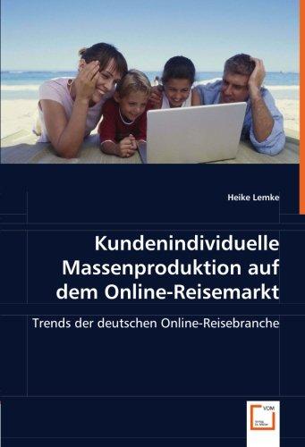 Kundenindividuelle Massenproduktion auf dem Online-Reisemarkt: Trends der deutschen Online-Reisebranche