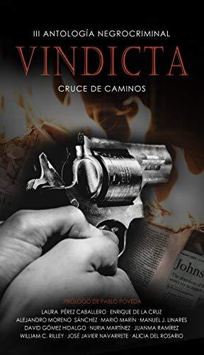 VINDICTA: III Antología Negrocriminal Cruce de Caminos (La selección de relatos negrocriminal del año)
