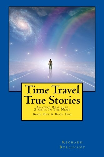 Time Travel True Stories: Amazing Real Life Stories In The News: 1-2 (Book...