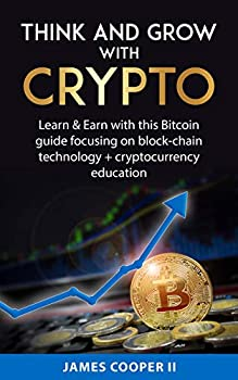 Think and Grow with Crypto  Learn & Earn with this Bitcoin guide focusing on block-chain technology + cryptocurrency education