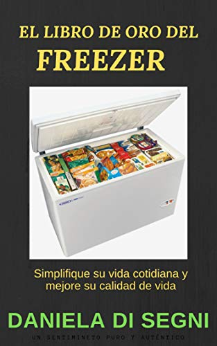 FREEZER: EL LIBRO DE ORO DEL FREEZER.: Simplifique su vida cotidiana y mejore su calidad de vida. (COCINA PARA TODOS nº 1) (Spanish Edition)