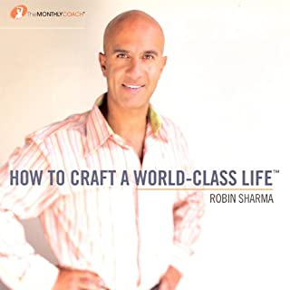 How to Craft a World Class Life                   Written by:                                                                                                                                 Robin Sharma                               Narrated by:                                                                                                                                 uncredited                      Length: 56 mins     3 ratings     Overall 4.7