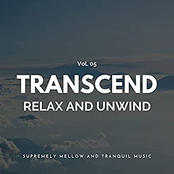 Transcend Relax And Unwind - Supremely Mellow And Tranquil Music, Vol. 05