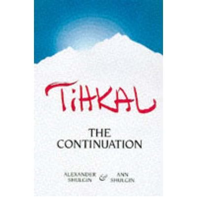 [(Tihkal: The Continuation)] [ By (author) Alexander Shulgin, By (author) Ann Shulgin, Volume editor Dan Joy ] [May, 2002]