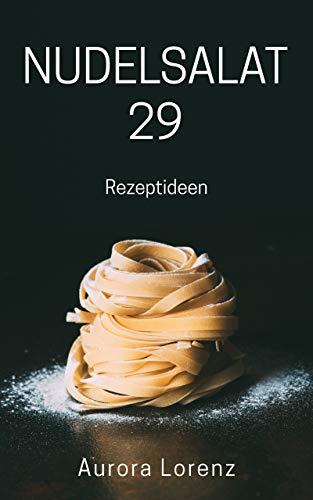 Nudelsalat: 29 einfache & schnelle Rezepte für deine Feier und Grillparty