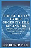 THE GUIDE TO CYBER SECURITY FOR BEGINNERS: Beginners Guide To Protect Business From Cyber Crimes And...