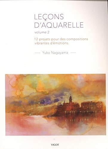 Leçons d'aquarelle : Volume 2, 12 projets pour des compositions vibrantes d'émotions (Techniques de peinture)
