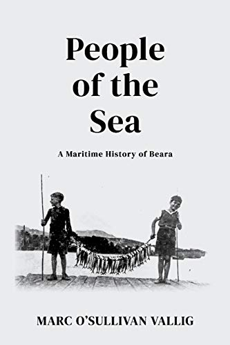 Compare Textbook Prices for People of the Sea: A Maritime History of Beara  ISBN 9798667135067 by O'Sullivan Vallig, Marc