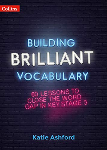 Building Brilliant Vocabulary: 60 lessons to close the word gap in KS3