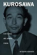 Kurosawa: Film Studies and Japanese Cinema (Asia-Pacific: Culture, Politics, and Society)