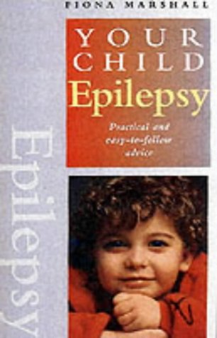 Epilepsy: Practical and Easy-to-follow Advice (Your Child)