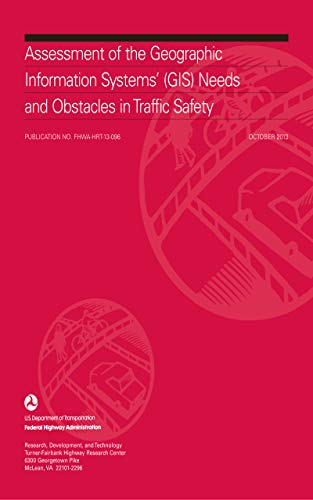 Assessment of The Geographic Information Systems' (GIS) Needs and Obstacles in Traffic Safety (FHW