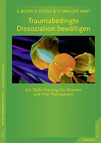 Traumabedingte Dissoziation bewältigen: Ein Skills-Training für Klienten und ihre Therapeuten. Mit CD