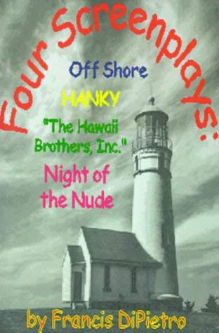 "[(Four Screenplays: Off Shore/Hanky/""The Hawaii Brothers, Inc""./Night of the Nude)] [Author: Francis DiPietro] published on (April, 2001)"