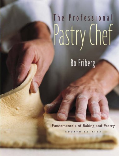The Professional Pastry Chef: Fundamentals of Baking and Pas