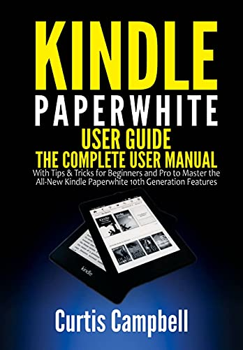 Kindle Paperwhite User Guide: The Complete User Manual with Tips & Tricks for Beginners and Pro to Master the All-New Kindle Paperwhite 10th Generation Features (English Edition)