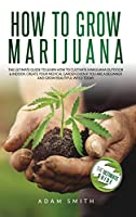 How to Grow Marijuana: 2 BOOKS IN 1: The Ultimate Guide to Learn How to Cultivate Marijuana Outdoor & Indoor. Create Your Medical Garden Even if You Are a Beginner and Grow Beautiful Weed Today