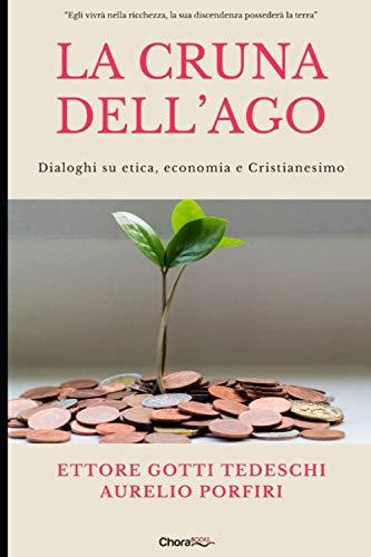 La cruna dell'ago: Dialoghi su etica, economia e Cristianesimo