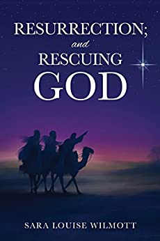RESURRECTION; and RESCUING GOD by [SARA LOUISE WILMOTT]