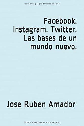 Facebook. Instagram. Twitter. Las bases de un mundo nuevo. ((Smartphone. Video juegos....
