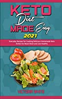 Keto Diet Made Easy 2021: Everyday Recipes for Cooking Delicious Homemade Keto Dishes for Boost Brain and Live Healthy