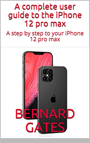 A complete user guide to the iPhone 12 pro max: A step by step to your iPhone 12 pro max (English Edition)