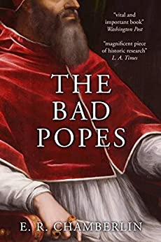The Bad Popes by [E.R. Chamberlin]