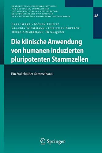 Die klinische Anwendung von humanen induzierten pluripotenten Stammzellen: Ein Stakeholder-Sammelband (Veröffentlichungen des Instituts für Deutsches, ... Heidelberg und Mannheim, 48, Band 48)