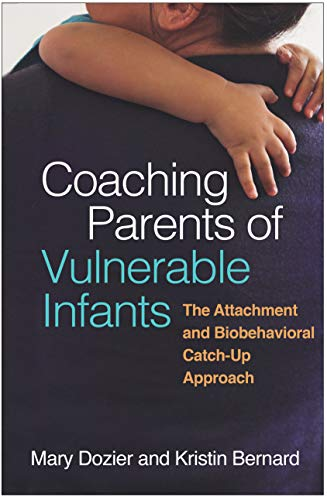 Coaching Parents of Vulnerable Infants: The Attachment and Biobehavioral Catch-Up Approach (English Edition)