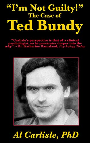 """""""I'm Not Guilty!"""": The Case of Ted Bundy (Development of the Violent Mind Book 1)"""