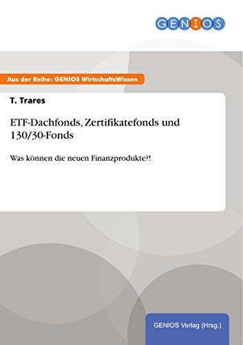 ETF-Dachfonds, Zertifikatefonds und 130/30-Fonds: Was können die neuen Finanzprodukte?!