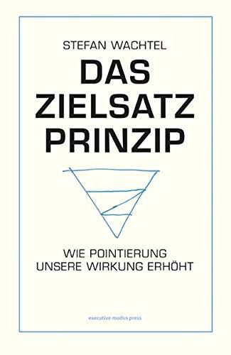 Das Zielsatz-Prinzip: Wie Pointierung unsere Wirkung erhöht