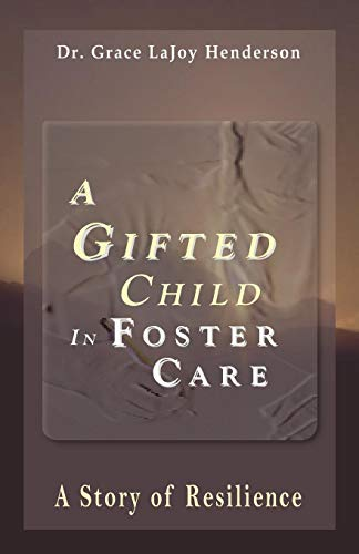 A Gifted Child in Foster Care: A Story of Resilience