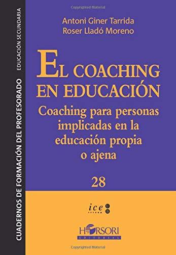 El coaching en educación: Coaching para personas implicadas en la educación propia o ajena: Cocaching para personas implicadas en la educación propia ... 28 (Cuadernos de Formación del Profesorado)