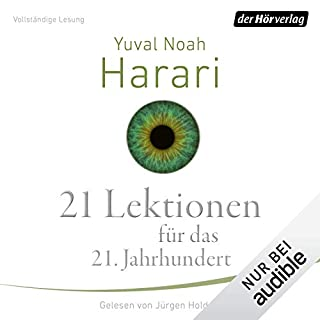 21 Lektionen für das 21. Jahrhundert                   Autor:                                                                                                                                 Yuval Noah Harari                               Sprecher:                                                                                                                                 Jürgen Holdorf                      Spieldauer: 14 Std. und 1 Min.     2.705 Bewertungen     Gesamt 4,7