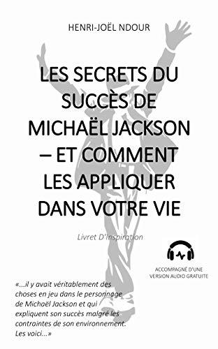 Les Secrets Du Succès De Michaël Jackson -- Et Comment Les Appliquer Dans Votre Vie (French Edition)