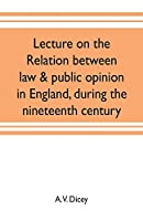 Lecture on the relation between law & public opinion in England, during the nineteenth century
