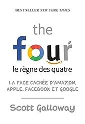 The four - Le règne des quatre - La face cachée d'Amazon, Apple, Facebook et Google de Scott Galloway