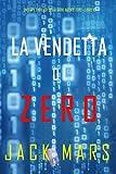 La Vendetta di Zero (Uno spy thriller della serie Agente Zero—Libro #10)