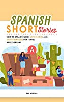 Spanish Short Stories: How to speak Spanish with Stories and Conversations for Travel and Everyday