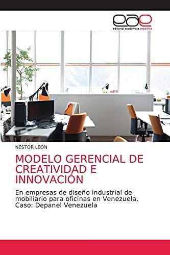 MODELO GERENCIAL DE CREATIVIDAD E INNOVACIÓN: En empresas de diseño industrial de mobiliario para oficinas en Venezuela. Caso: Depanel Venezuela