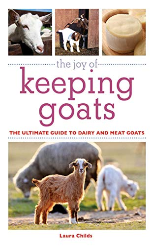 The Joy of Keeping Goats: The Ultimate Guide to Dairy and Meat Goats (Joy of Series) by [Laura Childs]