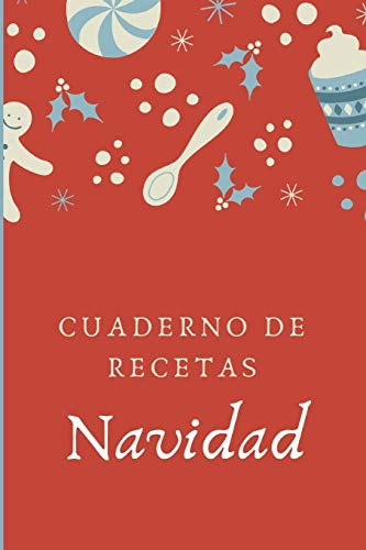 Cuaderno De Recetas: Navidad: Libro Para Anotar Todas tus Recetas Para las Fiestas Con Espacio para Mas de 110 Recetas