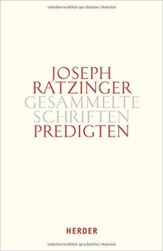 Predigten: Homilien – Ansprachen – Meditationen (Joseph Ratzinger Gesammelte Schriften)