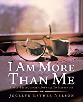 I am more than me: A self-help junkie's journal to surrender