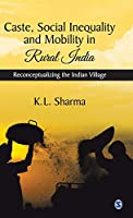 Caste, Social Inequality and Mobility in Rural India: Reconceptualizing the Indian Village