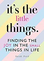 It's the Little Things: Finding the Joy in the Small Things in Life